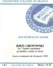 Le livre qui parle. Publication of Jerzy Grotowskis last lecture, delivered at College de France in Paris, 26 January 1998